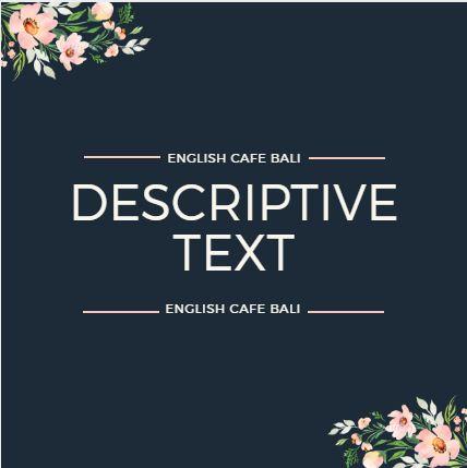 Pengertian Descriptive Text Dalam Bahasa Inggris Beserta Contohnya