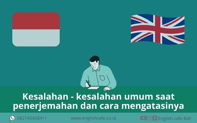 Kesalahan - kesalahan umum saat penerjemahan dan cara mengatasinya