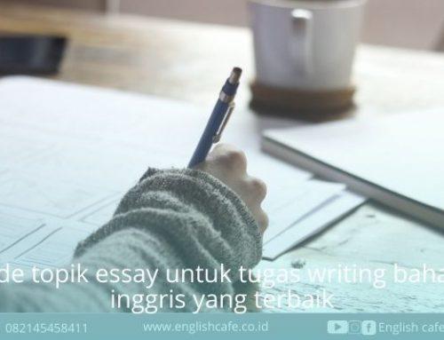 7 Ide topik essay untuk tugas writing bahasa inggris yang terbaik